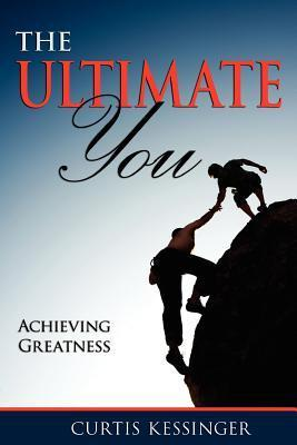 The Ultimate You: Achieving Greatness  by  Curtis Kessinger