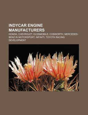 Indycar Engine Manufacturers: Honda, Chevrolet, Oldsmobile, Cosworth, Mercedes-Benz in Motorsport, Infiniti, Toyota Racing Development  by  Source Wikipedia