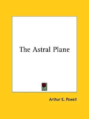 The Astral Plane  by  Arthur E. Powell