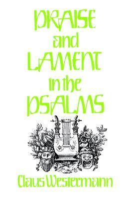 Praise and Lament in the Psalms  by  Claus Westermann