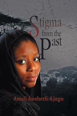 Stigma from the Past  by  Anuli Ausbeth-Ajagu