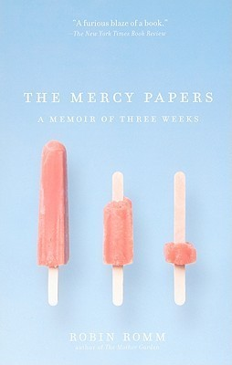 The Mercy Papers: A Memoir of Three Weeks  by  Robin Romm