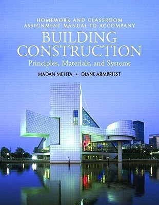 Homework and Classroom Assignment Manual T/A Building Construction for Building Construction: Principles, Materials, and Systems Diane Armpriest