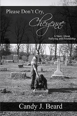 Please Dont Cry, Cheyenne: A Story about Bullying & Friendship Candy J. Beard