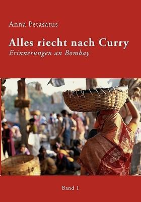 Alles riecht nach Curry, Band 1: Erinnerungen an Bombay Anna Petasatus