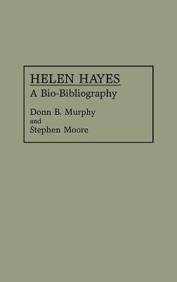 Helen Hayes: A Bio-Bibliography Donn B. Murphy