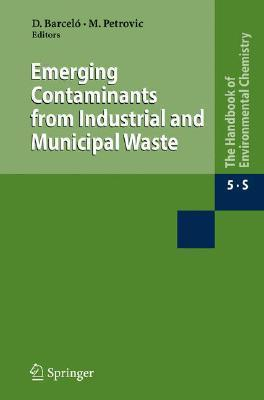 Emerging Contaminants from Industrial and Municipal Waste: Occurrence, Analysis and Effects Damia Barcelo