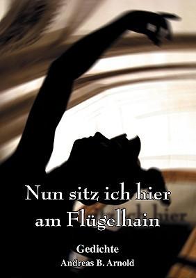 Nun sitz ich hier am Flügelhain: Gedichte  by  Andreas B. Arnold