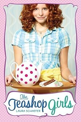 The Teashop Girls (Teashop Girls, #1) Laura Schaefer