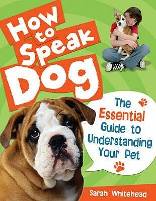 How to Speak Dog!: The Essential Guide to Understanding Your Pet Sarah Whitehead