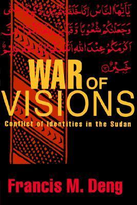War of Visions: Conflict of Identities in the Sudan  by  Francis Mading Deng