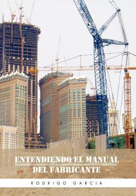 Entendiendo El Manual del Fabricante  by  Rodrigo Garcia