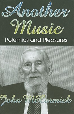 Another Music: Polemics and Pleasures  by  John McCormick
