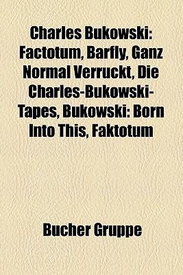 Charles Bukowski: Factotum, Barfly, Ganz Normal Verrckt, Die Charles-Bukowski-Tapes, Bukowski: Born Into This, Faktotum Bücher Gruppe