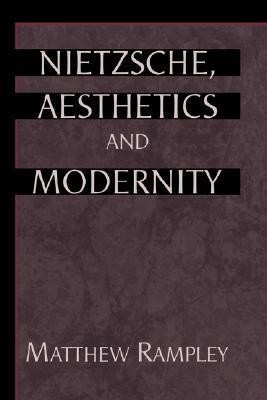 Nietzsche, Aesthetics and Modernity  by  Matthew Rampley