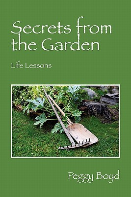 Secrets from the Garden: Life Lessons  by  Peggy Boyd