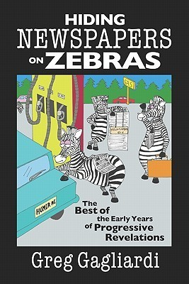 Hiding Newspapers on Zebras: The Best of the Early  by  Greg Gagliardi
