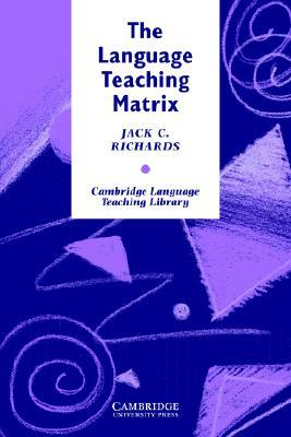The Language Teaching Matrix: Curriculum, Methodology, and Materials  by  Jack C. Richards