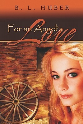 For an Angels Love B.L. Huber