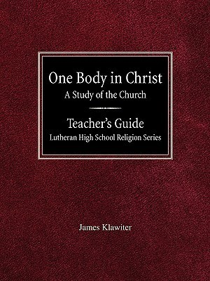 One Body in Christ a Study of the Church Teachers Guide Lutheran High School Religion Series  by  James Klawiter