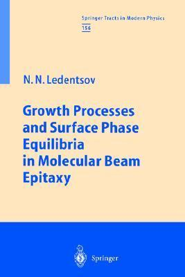 Growth Processes And Surface Phase Equilibria In Molecular Beam Epitaxy (Springer Tracts In Modern Physics, 156.)  by  Nikolai N. Ledentsov