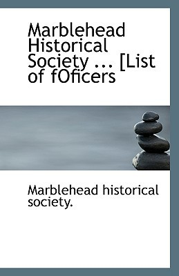 Marblehead Historical Society ... [List of Foficers Marblehead Historical Society.