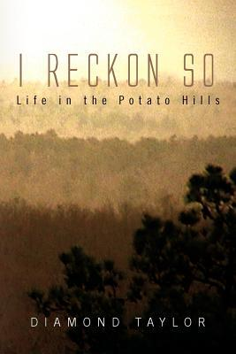 I Reckon So: Life in the Potato Hills  by  Diamond Taylor