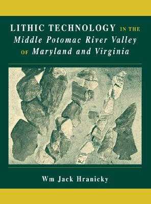 Lithic Technology in the Middle Potomac River Valley of Maryland and Virginia Wm Jack Hranicky
