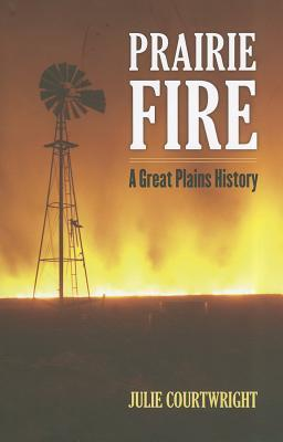 Prairie Fire: A Great Plains History  by  Julie Courtwright