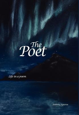 The Poet: Life in a Poem  by  Anthony Figueroa