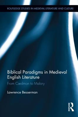 Biblical Paradigms in Medieval English Literature: From C Dmon to Malory  by  Lawrence L. Besserman