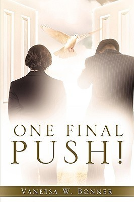One Final Push! Vanessa W. Bonner