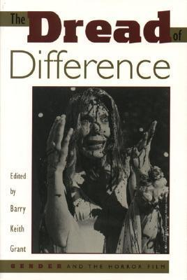The Dread of Difference: Gender and the Horror Film Barry Keith Grant