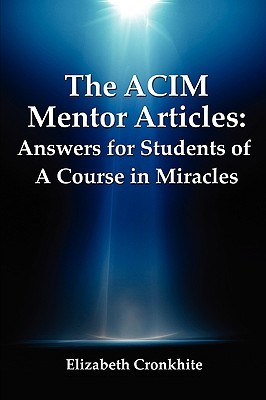 The ACIM Mentor Articles: Answers for Students of A Course in Miracles  by  Elizabeth Cronkhite