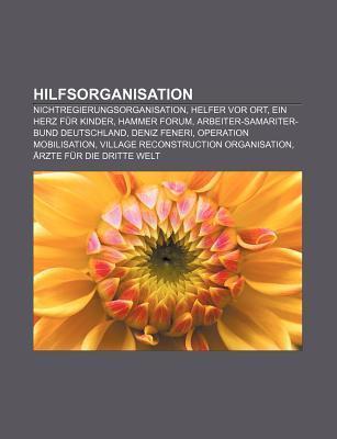 Hilfsorganisation: Nichtregierungsorganisation, Helfer VOR Ort, Ein Herz Fur Kinder, Hammer Forum, Arbeiter-Samariter-Bund Deutschland Source Wikipedia