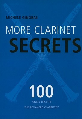 More Clarinet Secrets: 100 Quick Tips for the Advanced Clarinetist  by  Michele Gingras