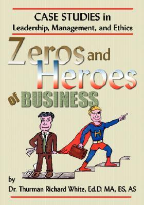 Zeros and Heroes of Business  by  Thurman  Richard White