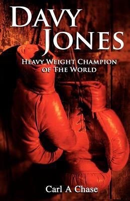 Davy Jones: Heavy Weight Champion of the World Carl A. Chase