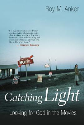 Catching Light: Looking For God In The Movies  by  Roy M. Anker