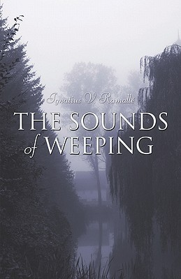 The Sounds of Weeping  by  Ignatius V. Ramall