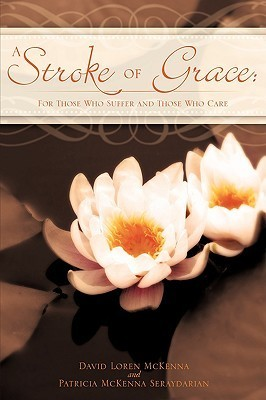 A Stroke of Grace: For Those Who Suffer and Those Who Care David L. McKenna
