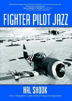 Fighter Pilot Jazz: Role of the P-47 and Spirited Guys in Winning the Air-Ground War in Normandy, 1944  by  Hal Shook