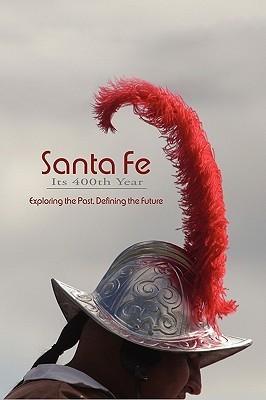 Santa Fe, Its 400th Year Rob Dean