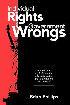 Individual Rights and Government Wrongs  by  Brian Phillips