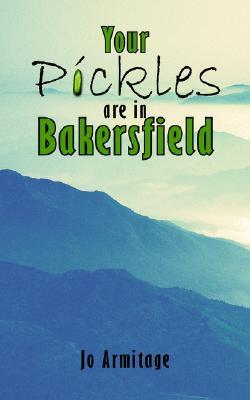 Your Pickles Are in Bakersfield  by  Jo Armitage