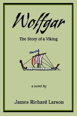 Wolfgar: The Story of a Viking James Richard Larson