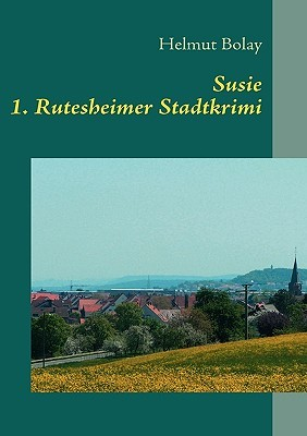 Susie: 1. Rutesheimer Stadt-Krimi  by  Helmut Bolay