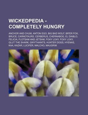 Wickedpedia - Completely Hungry: Anchor and Chum, Anton Ego, Big Bad Wolf, Brer Fox, Bruce, Carnotaurs, Cerberus, Chernabog, El Diablo, Felicia, Flot  by  Source Wikipedia