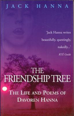 The Friendship Tree: The Life and Poems of Davoren Hanna  by  Jack Hanna