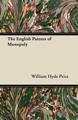 The English Patents of Monopoly William Hyde Price